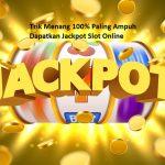 Trik Menang 100% Paling Ampuh Dapatkan Jackpot Slot Online