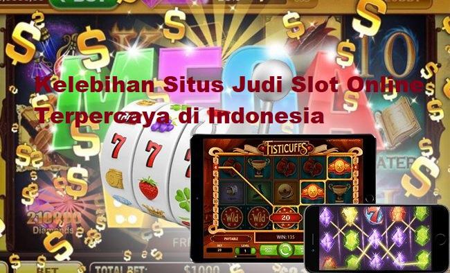 Kelebihan Situs Judi Slot Online Terpercaya di Indonesia