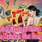 Strategi Sukses Memainkan Slot Uang Asli